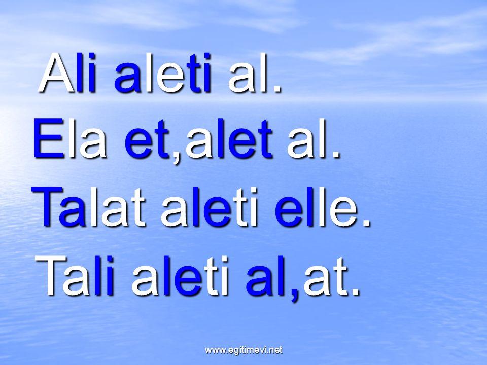 Ali aleti al. Ela et,alet al. Talat aleti elle. Tali aleti al,at. www.egitimevi.net