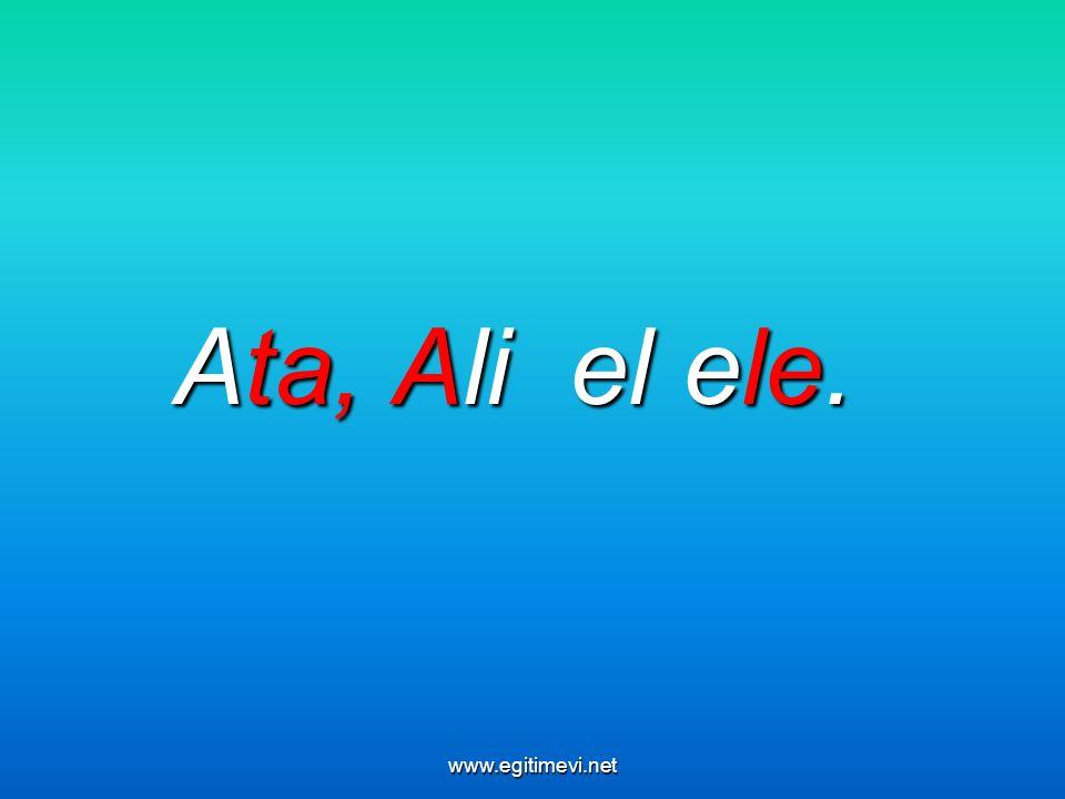 Ata, Ali el ele. www.egitimevi.net