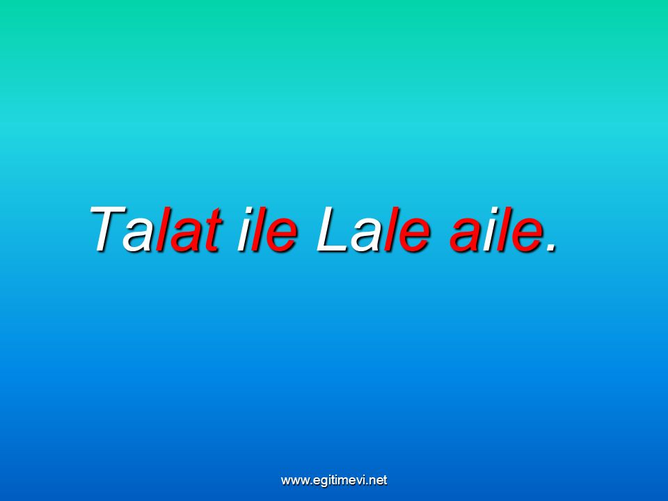 Talat ile Lale aile. www.egitimevi.net