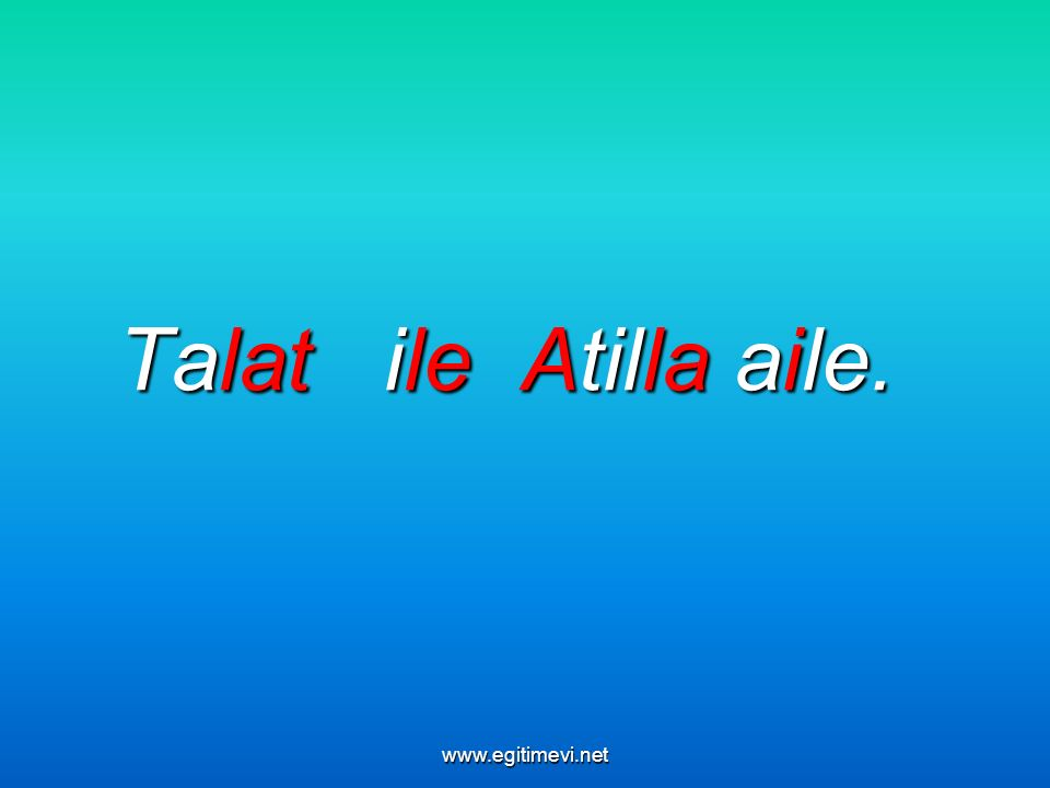 Talat ile Atilla aile. www.egitimevi.net