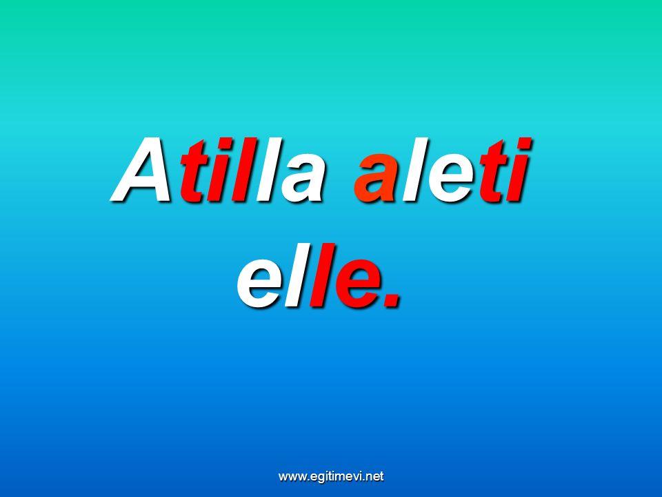 Atilla aleti elle. www.egitimevi.net