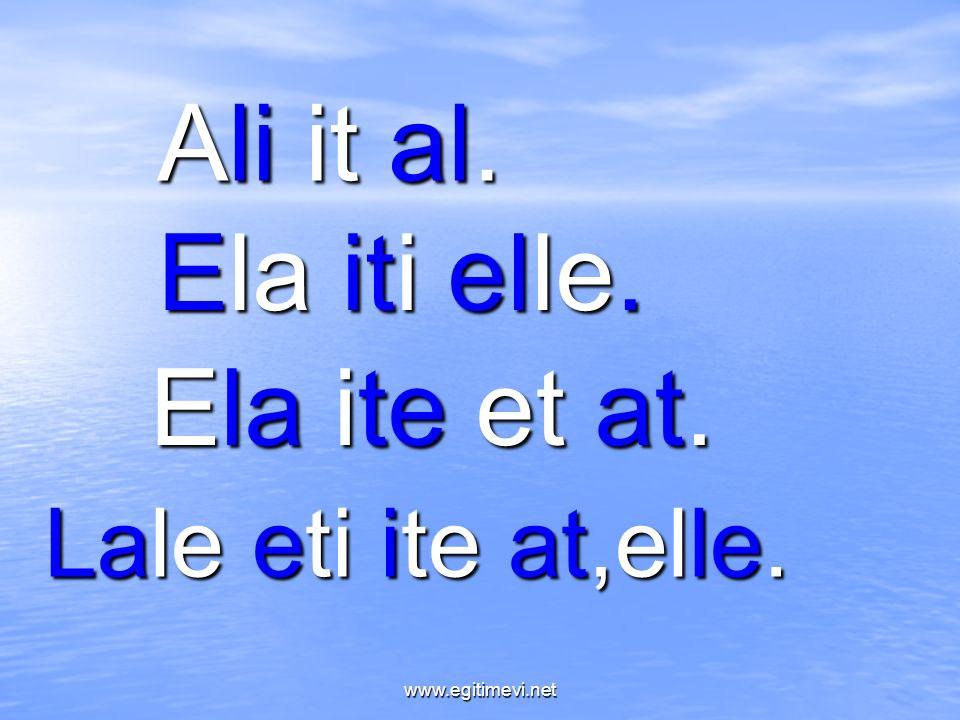 Ali it al. Ela iti elle. Ela ite et at. Lale eti ite at,elle. www.egitimevi.net
