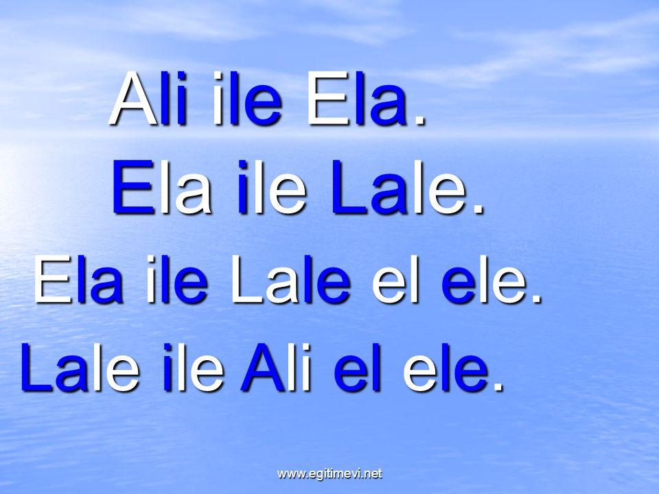Ali ile Ela. Ela ile Lale. Ela ile Lale el ele. Lale ile Ali el ele. www.egitimevi.net