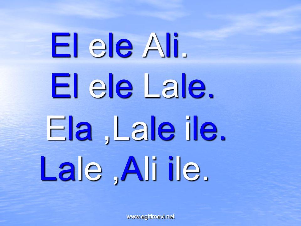 El ele Ali. El ele Lale. Ela,Lale ile. Lale,Ali ile. www.egitimevi.net