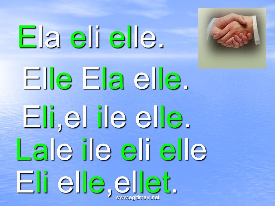 Ela eli elle. Elle Ela elle. Eli,el ile elle. Lale ile eli elle Eli elle,ellet. www.egitimevi.net