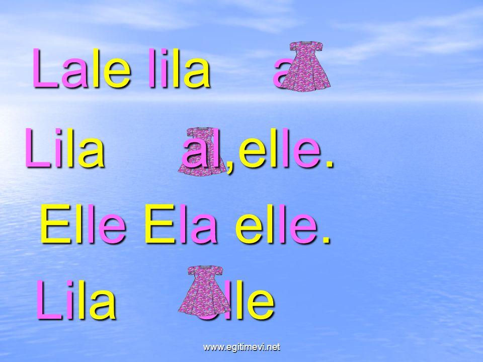 Lale lila al. Lila al,elle. Elle Ela elle. Lila elle www.egitimevi.net