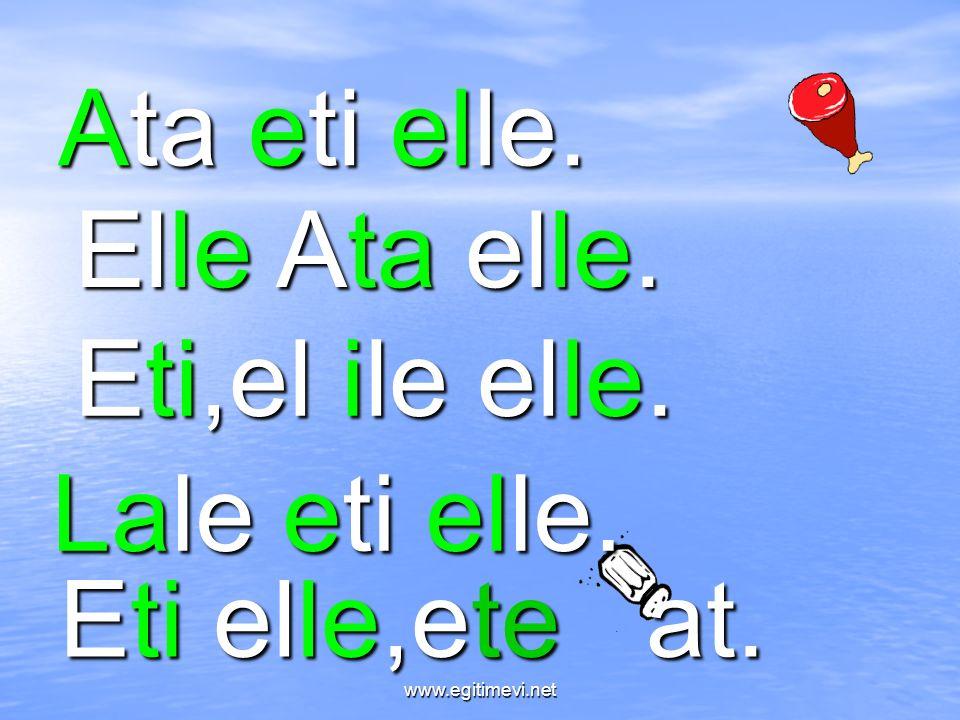 Ata eti elle. Elle Ata elle. Eti,el ile elle. Lale eti elle. Eti elle,ete at. www.egitimevi.net
