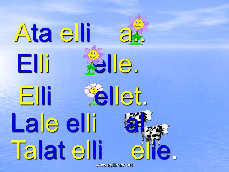 Ata elli al. Elli elle. Elli ellet. Lale elli al. Talat elli elle. www.egitimevi.net