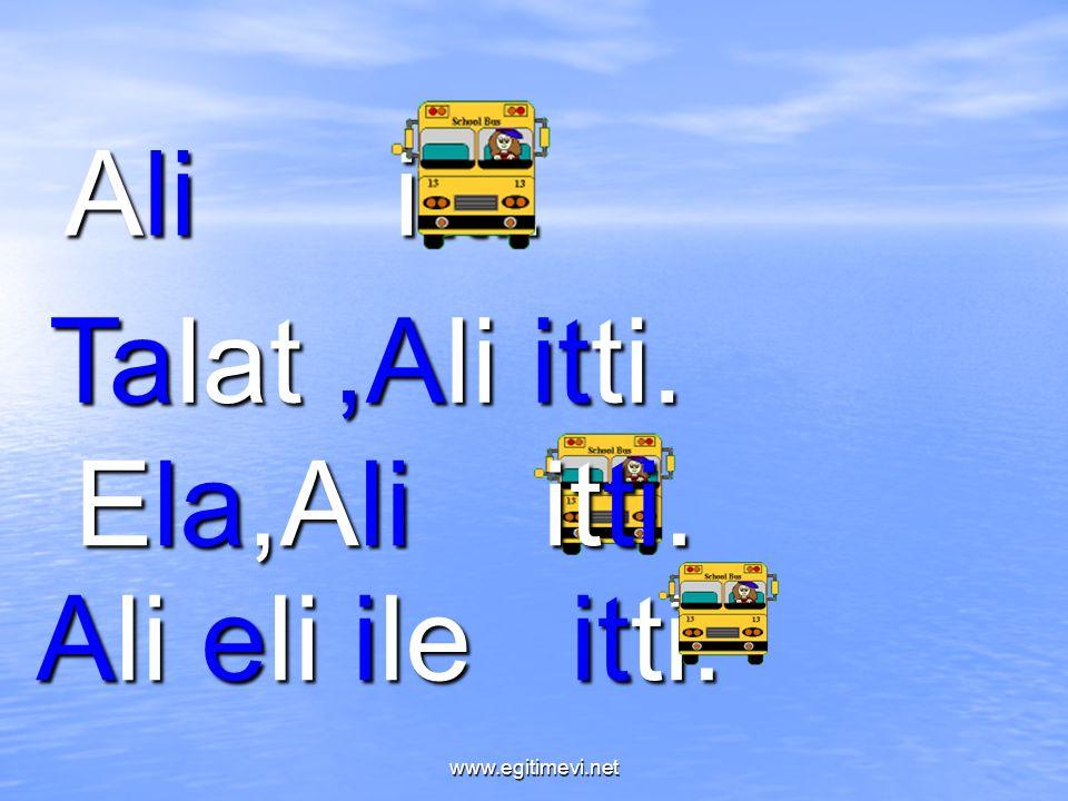 Ali itti. Talat,Ali itti. Ela,Ali itti. Ali eli ile itti. www.egitimevi.net