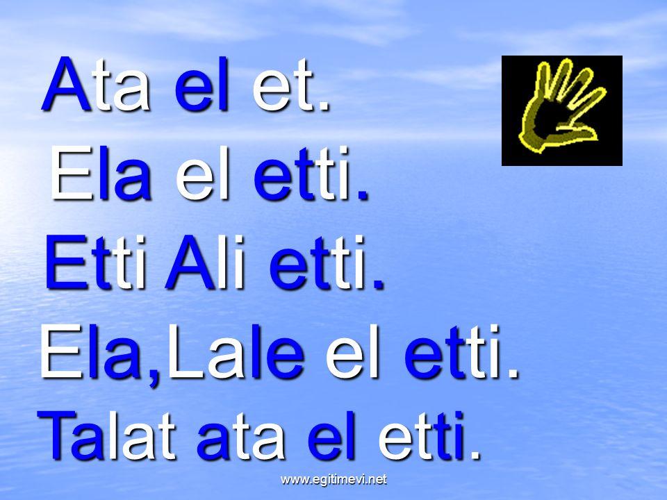 Ata el et. Ela el etti. Etti Ali etti. Ela,Lale el etti. Talat ata el etti. www.egitimevi.net