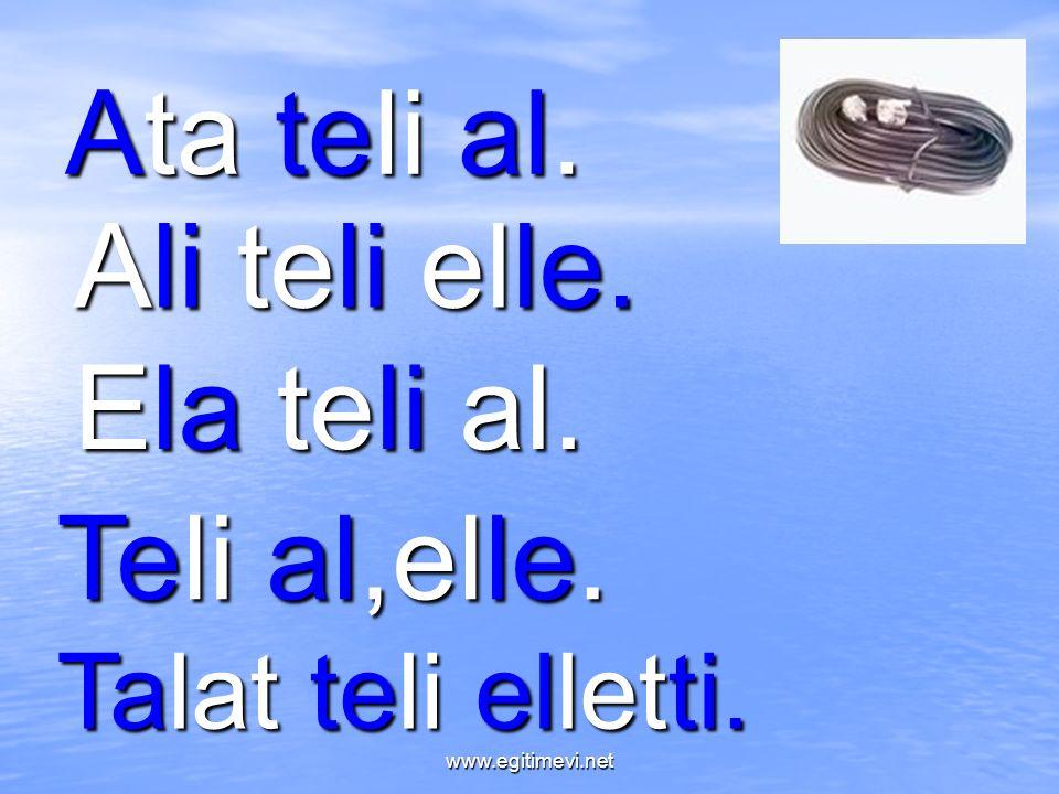 Ata teli al. Ela teli al. Ali teli elle. Teli al,elle. Talat teli elletti. www.egitimevi.net