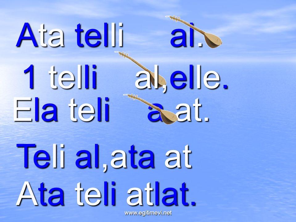 Ata telli al. Ela teli a at. 1 telli al,elle. Teli al,ata at Ata teli atlat. www.egitimevi.net