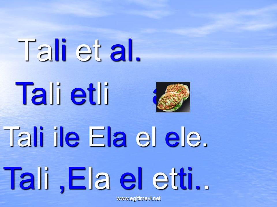 Tali et al. Tali etli al. Tali ile Ela el ele. Tali,Ela el etti.. www.egitimevi.net