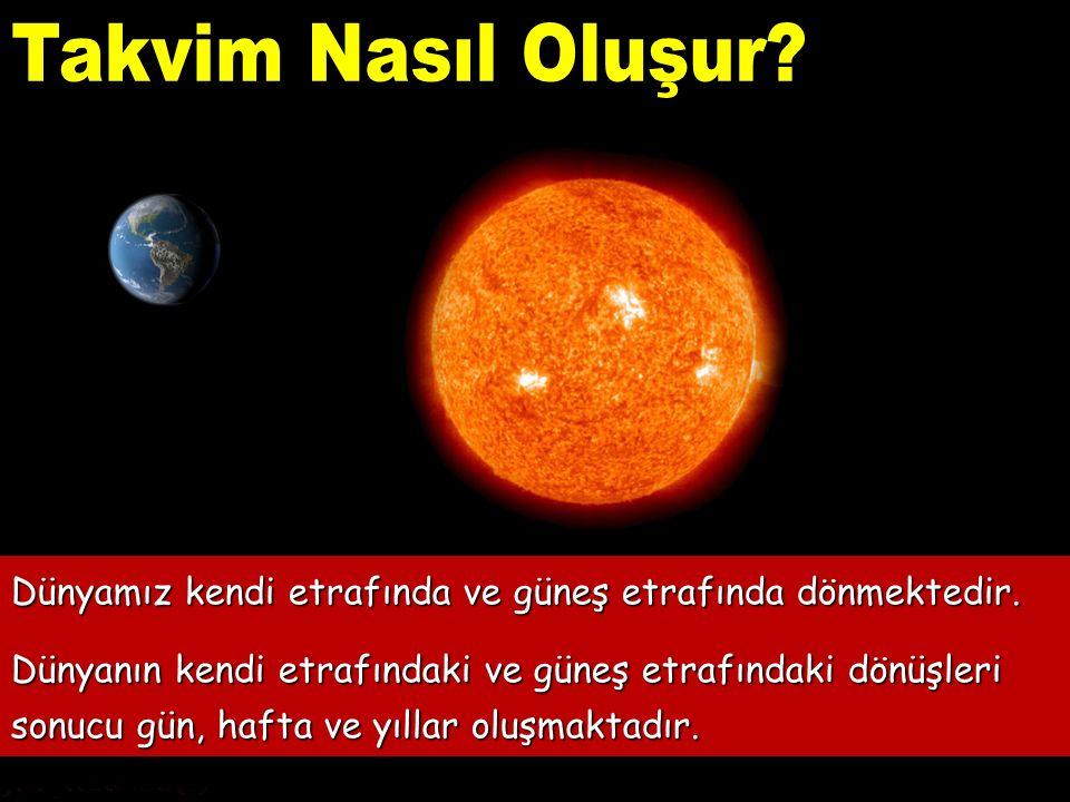Dünyamız kendi etrafında ve güneş etrafında dönmektedir. Dünyanın kendi etrafındaki ve güneş etrafındaki dönüşleri sonucu gün, hafta ve yıllar oluşmak