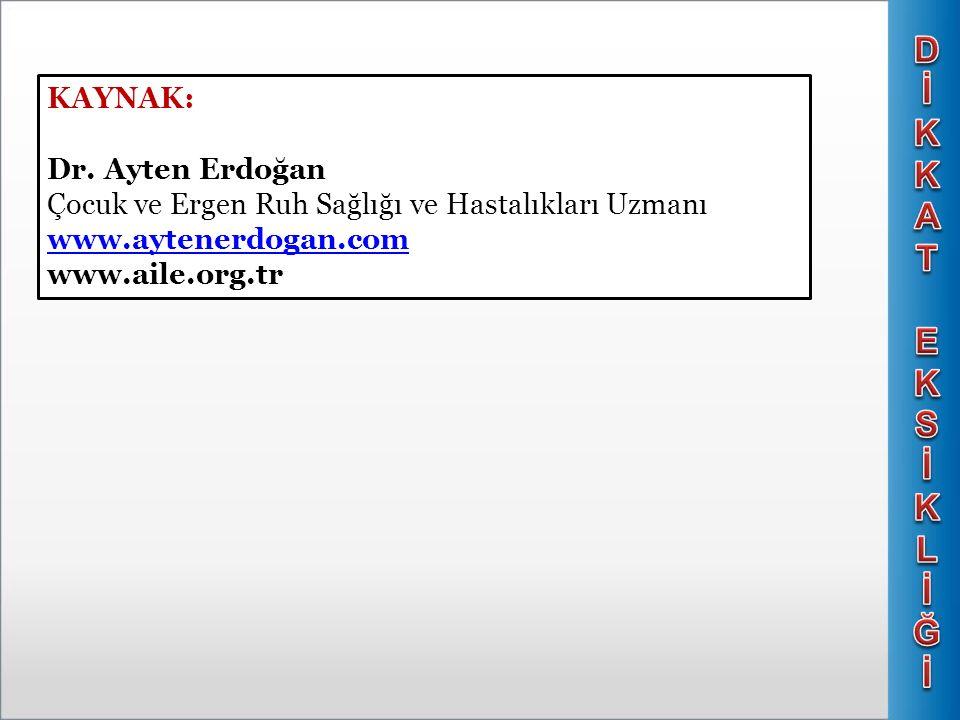 KAYNAK: Dr. Ayten Erdoğan Çocuk ve Ergen Ruh Sağlığı ve Hastalıkları Uzmanı www.aytenerdogan.com www.aile.org.tr