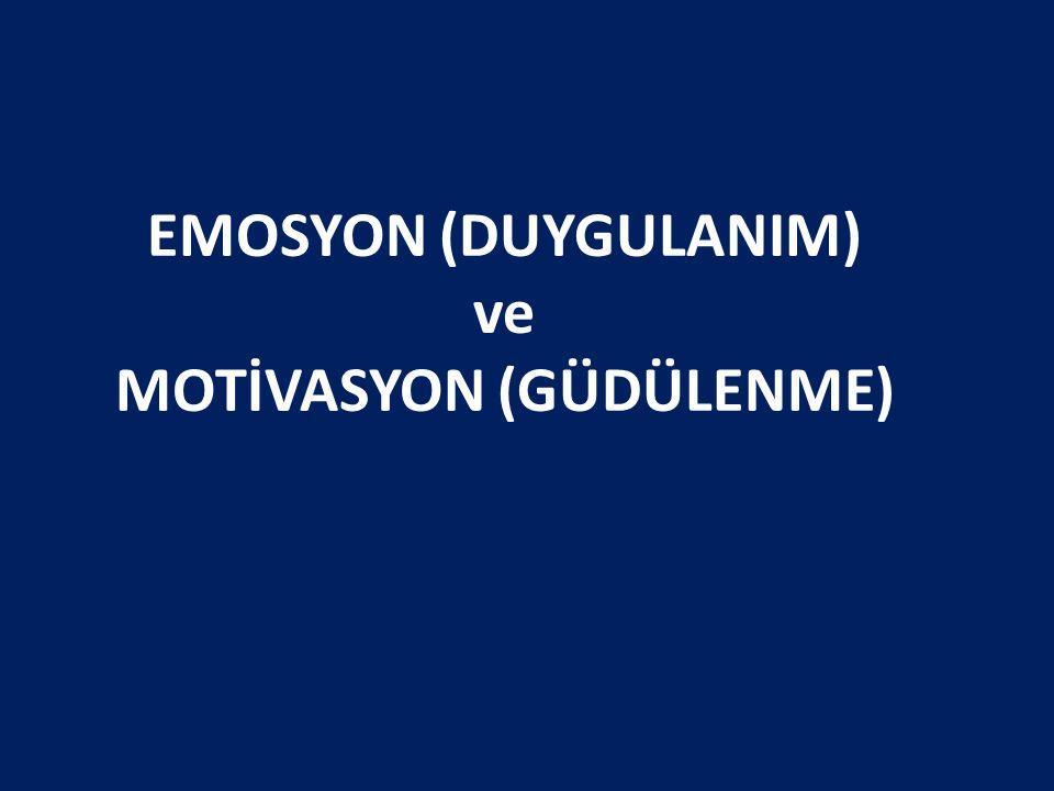 EMOSYON (DUYGULANIM) ve MOTİVASYON (GÜDÜLENME)