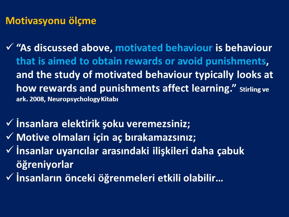 "Motivasyonu ölçme ""As discussed above, motivated behaviour is behaviour that is aimed to obtain rewards or avoid punishments, and the study of motivat"