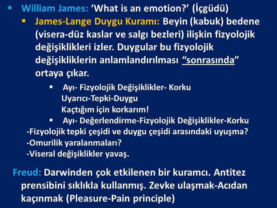 Genel arousal teorisi Duffy (1934), Lindsley (1951), Woodworth ve Schlossberg (1958): Farklı duygu durumlarıyla ilgili tek ve farklılaşmamış bir fizyolojik tepki içerir.