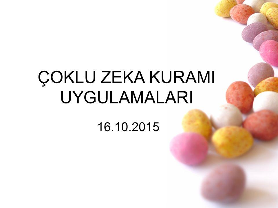 ÇOKLU ZEKA KURAMI UYGULAMALARI 16.10.2015