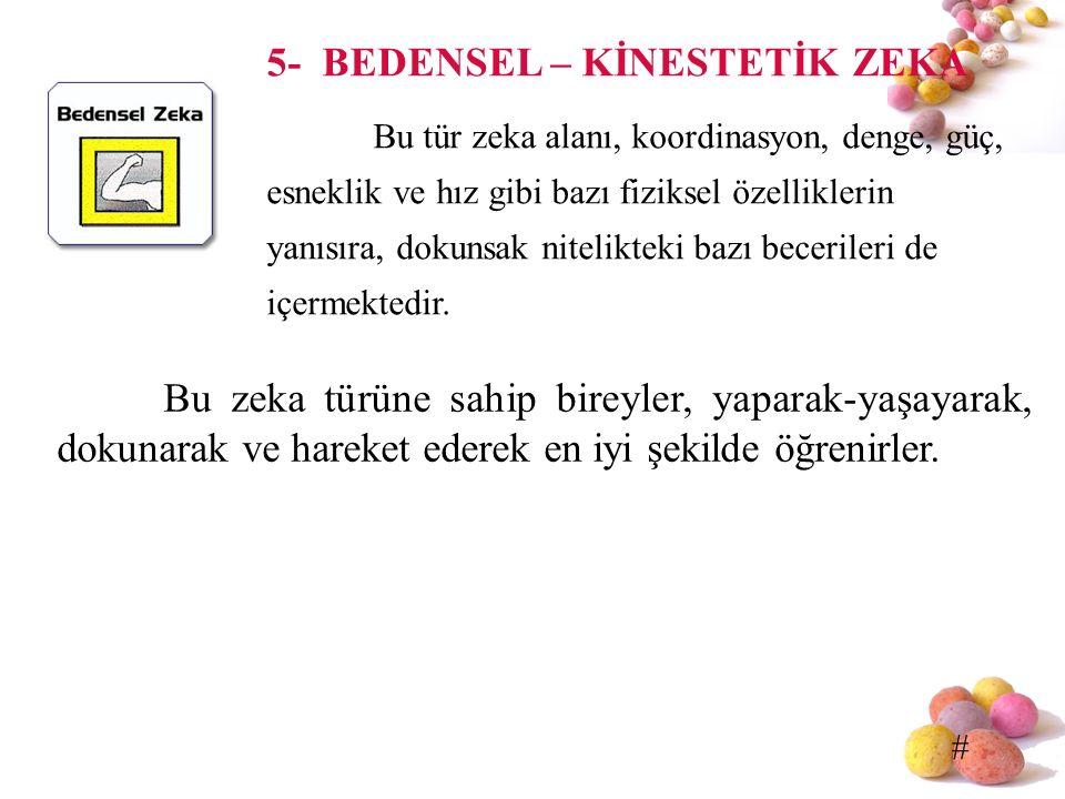 # 5- BEDENSEL – KİNESTETİK ZEKA Bu tür zeka alanı, koordinasyon, denge, güç, esneklik ve hız gibi bazı fiziksel özelliklerin yanısıra, dokunsak niteli