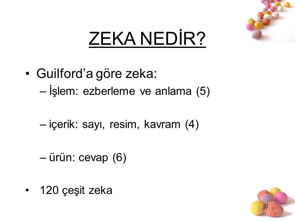 # ZEKA NEDİR? Guilford'a göre zeka: –İşlem: ezberleme ve anlama (5) –içerik: sayı, resim, kavram (4) –ürün: cevap (6) 120 çeşit zeka