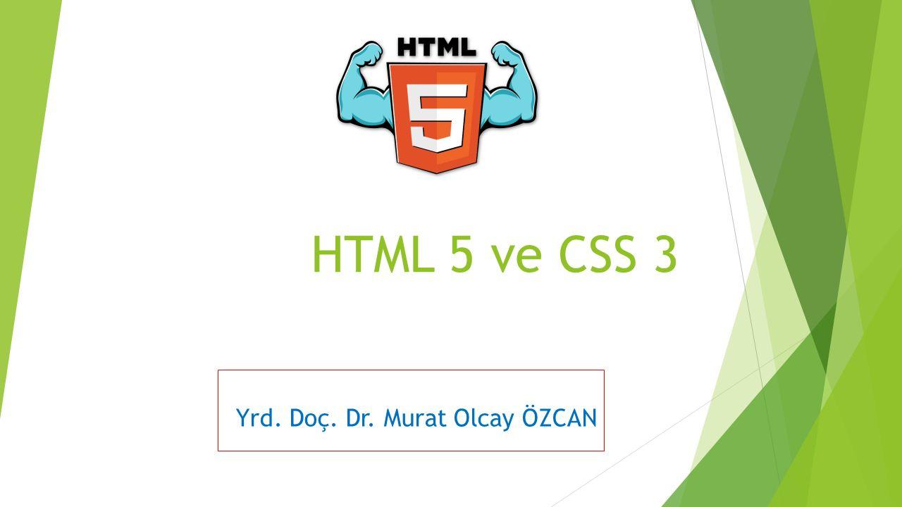 HTML 5 ve CSS 3 Yrd. Doç. Dr. Murat Olcay ÖZCAN