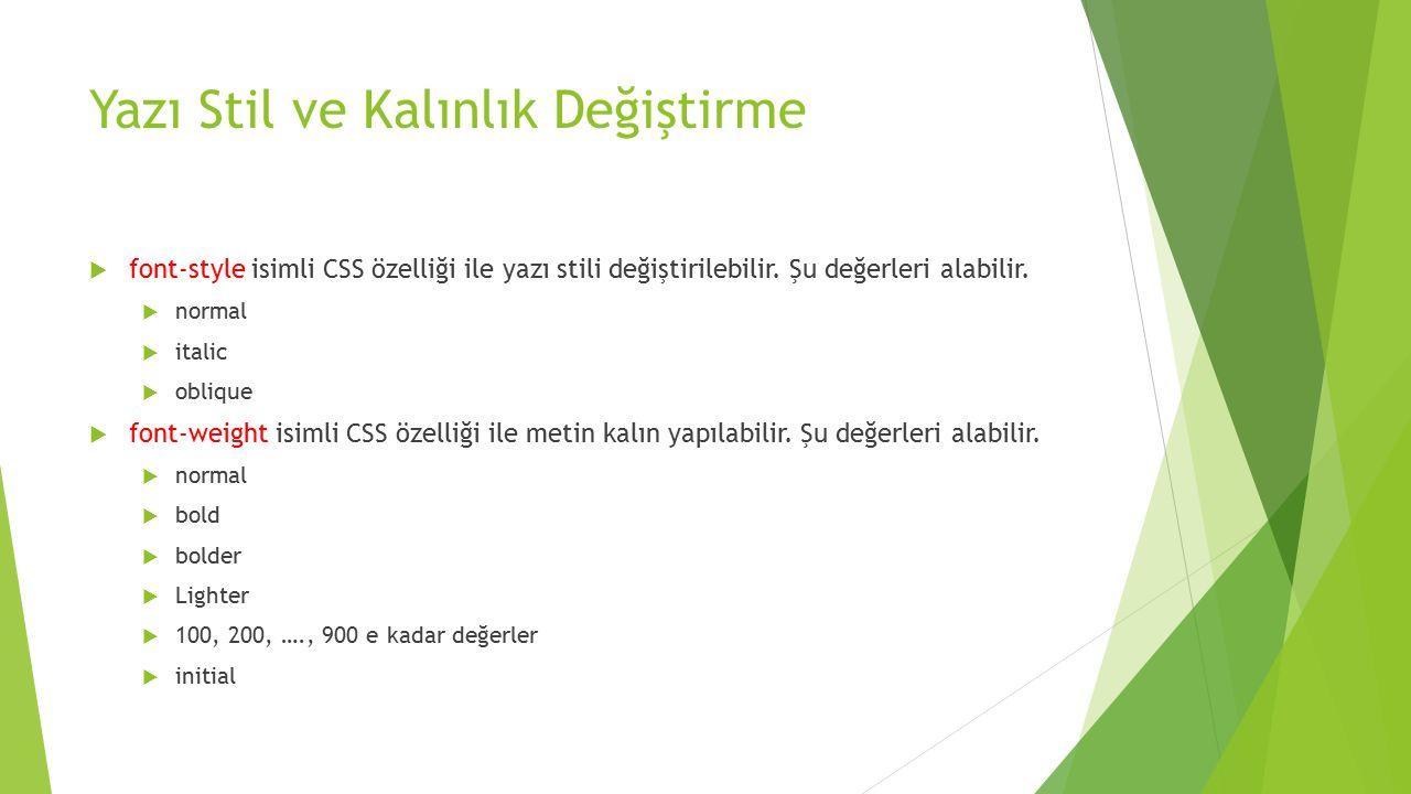 Yazı Stil ve Kalınlık Değiştirme  font-style isimli CSS özelliği ile yazı stili değiştirilebilir. Şu değerleri alabilir.  normal  italic  oblique