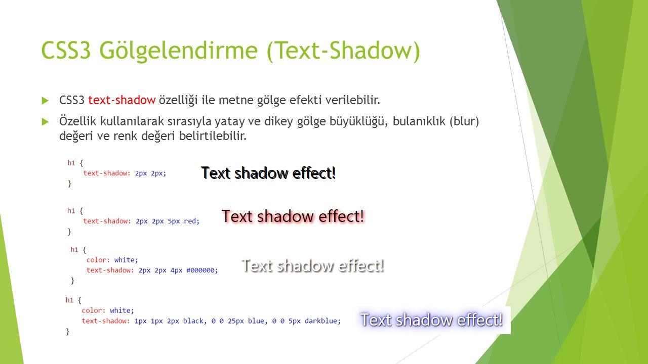 CSS3 Gölgelendirme (Text-Shadow)  CSS3 text-shadow özelliği ile metne gölge efekti verilebilir.  Özellik kullanılarak sırasıyla yatay ve dikey gölge