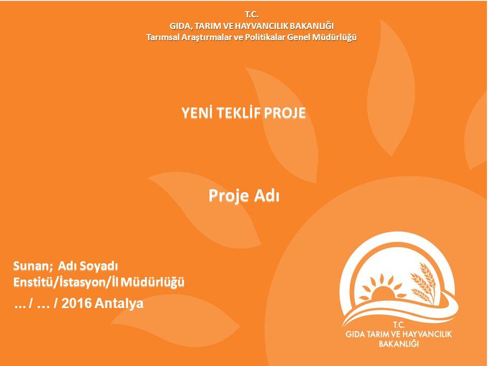1 YENİ TEKLİF PROJE Proje Adı Sunan; Adı Soyadı Enstitü/İstasyon/İl Müdürlüğü Sunan; Adı Soyadı Enstitü/İstasyon/İl Müdürlüğü T.C.