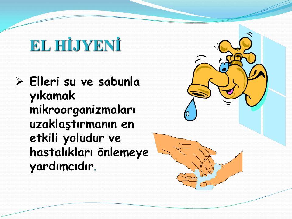  Elleri su ve sabunla yıkamak mikroorganizmaları uzaklaştırmanın en etkili yoludur ve hastalıkları önlemeye yardımcıdır. EL HİJYENİ
