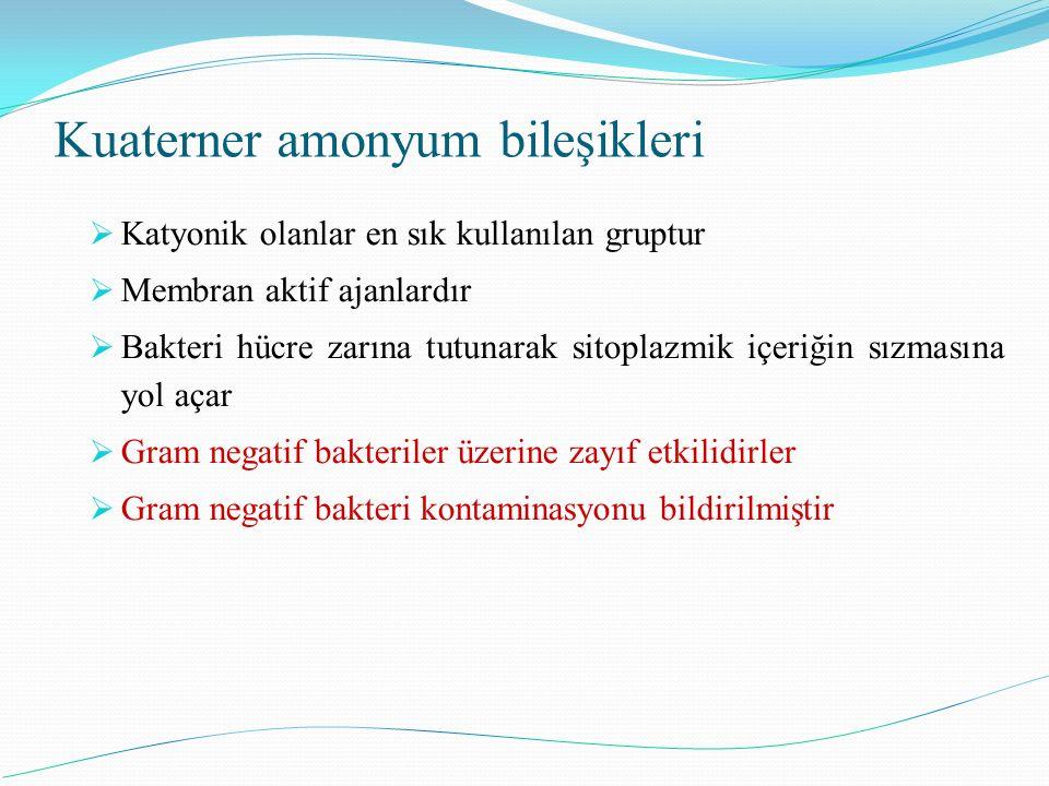 Kuaterner amonyum bileşikleri  Katyonik olanlar en sık kullanılan gruptur  Membran aktif ajanlardır  Bakteri hücre zarına tutunarak sitoplazmik içe