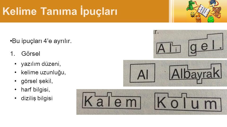 Kelime Tanıma İpuçları Bu ipuçları 4'e ayrılır. 1.Görsel yazılım düzeni, kelime uzunluğu, görsel şekil, harf bilgisi, diziliş bilgisi