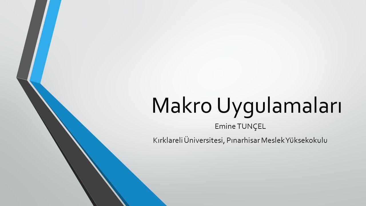 Makro Uygulamaları Emine TUNÇEL Kırklareli Üniversitesi, Pınarhisar Meslek Yüksekokulu