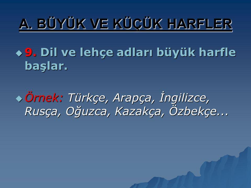  8. Millet, boy, oymak adları büyük harfle başlar.  Örn: Türk, Alman, İngiliz, Oğuz, Kazak, Tatar... A. BÜYÜK VE KÜÇÜK HARFLER