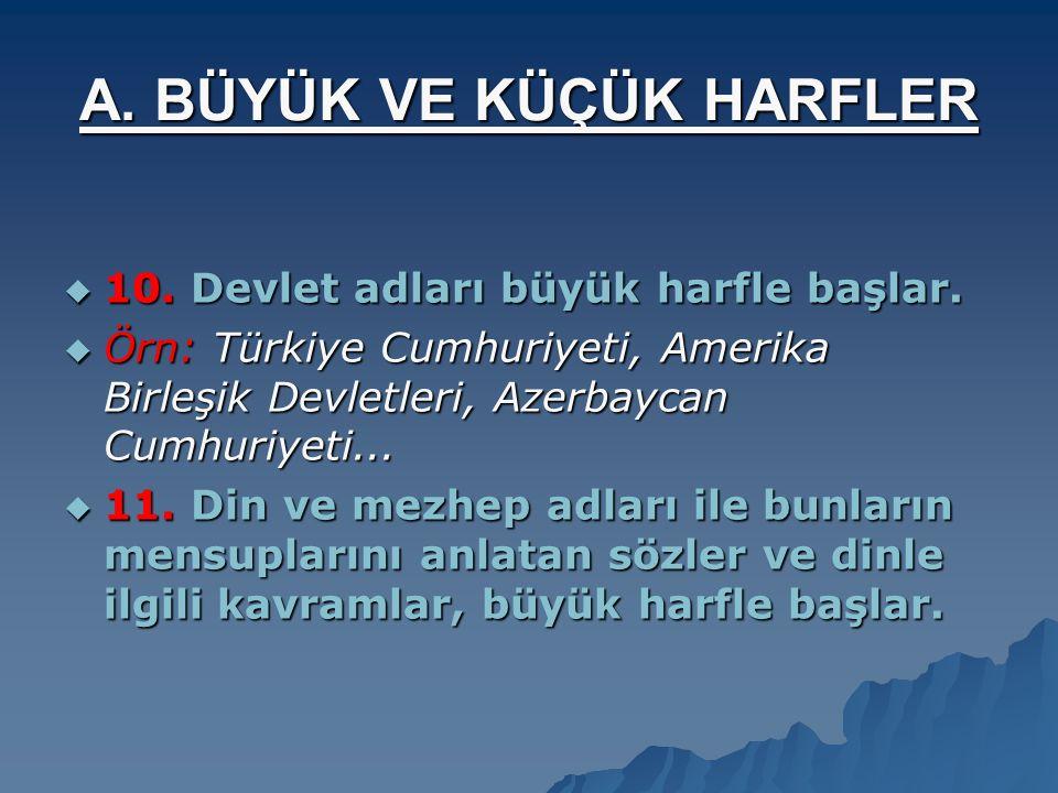  9. Dil ve lehçe adları büyük harfle başlar.  Örnek: Türkçe, Arapça, İngilizce, Rusça, Oğuzca, Kazakça, Özbekçe...