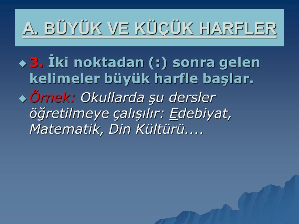 """ 2. Şiirlerde mısraların ilk kelimesi büyük harfle başlar. """"Gidiyorum gurbeti gönlümde duya duya Ulukışla yolundan Orta Anadolu'ya."""" A. BÜYÜK VE KÜÇÜ"""