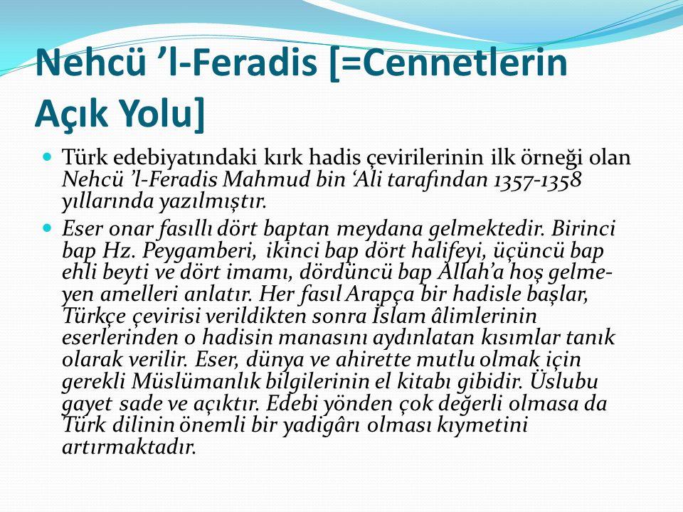 Nehcü 'l-Feradis [=Cennetlerin Açık Yolu] Türk edebiyatındaki kırk hadis çevirilerinin ilk örneği olan Nehcü 'l-Feradis Mahmud bin 'Ali tarafından 1357-1358 yıllarında yazılmıştır.