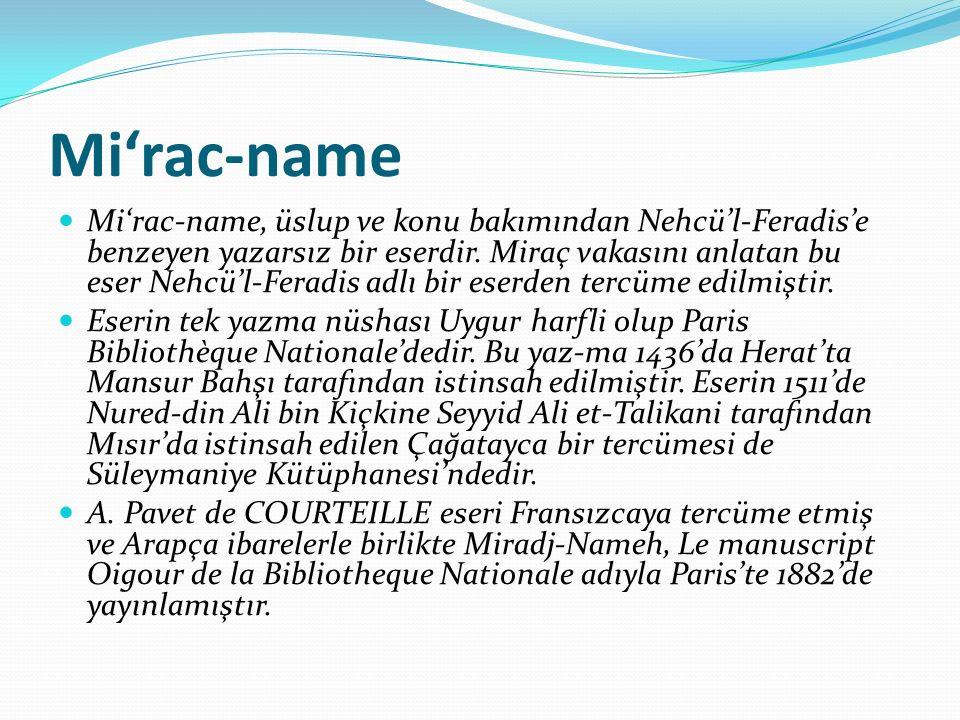 Mi'rac-name Mi'rac-name, üslup ve konu bakımından Nehcü'l-Feradis'e benzeyen yazarsız bir eserdir.