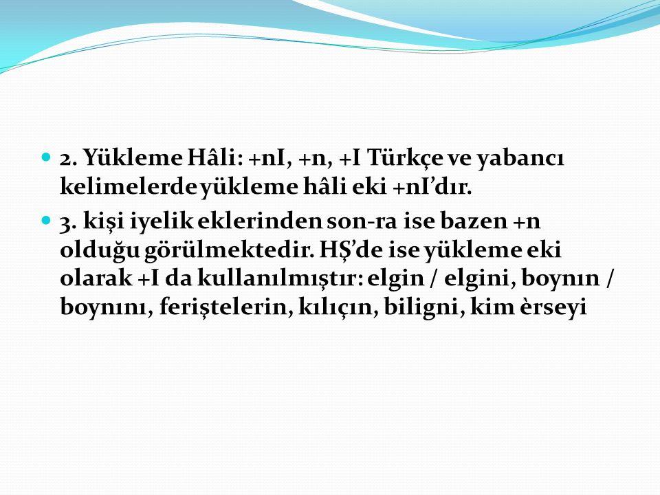 2.Yükleme Hâli: +nI, +n, +I Türkçe ve yabancı kelimelerde yükleme hâli eki +nI'dır.