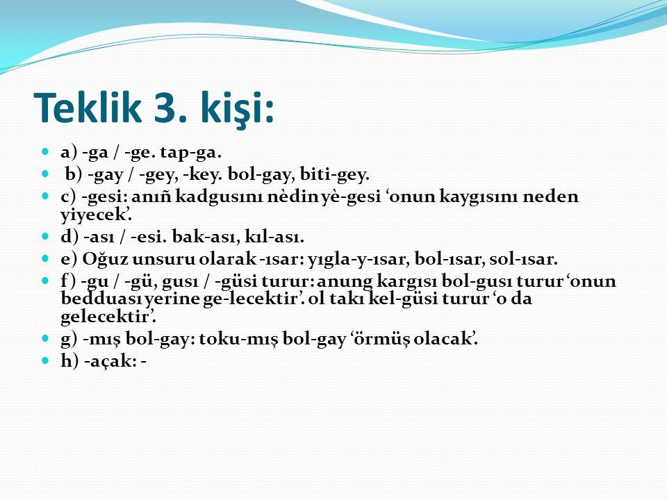 Teklik 3.kişi: a) -ga / -ge. tap-ga. b) -gay / -gey, -key.