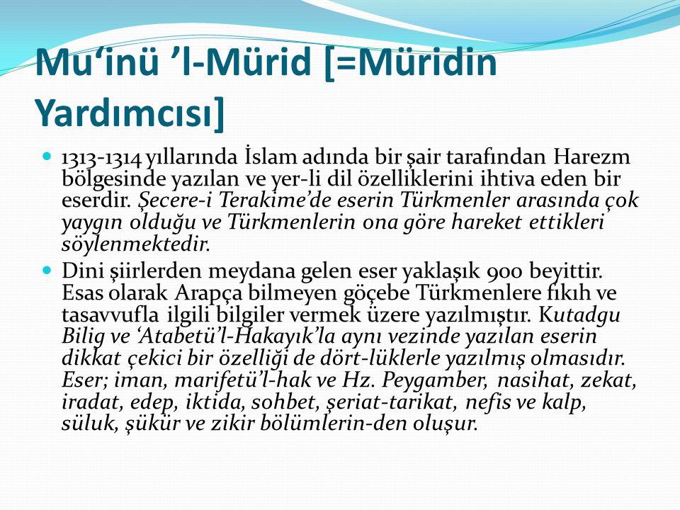 Mu'inü 'l-Mürid [=Müridin Yardımcısı] 1313-1314 yıllarında İslam adında bir şair tarafından Harezm bölgesinde yazılan ve yer-li dil özelliklerini ihtiva eden bir eserdir.