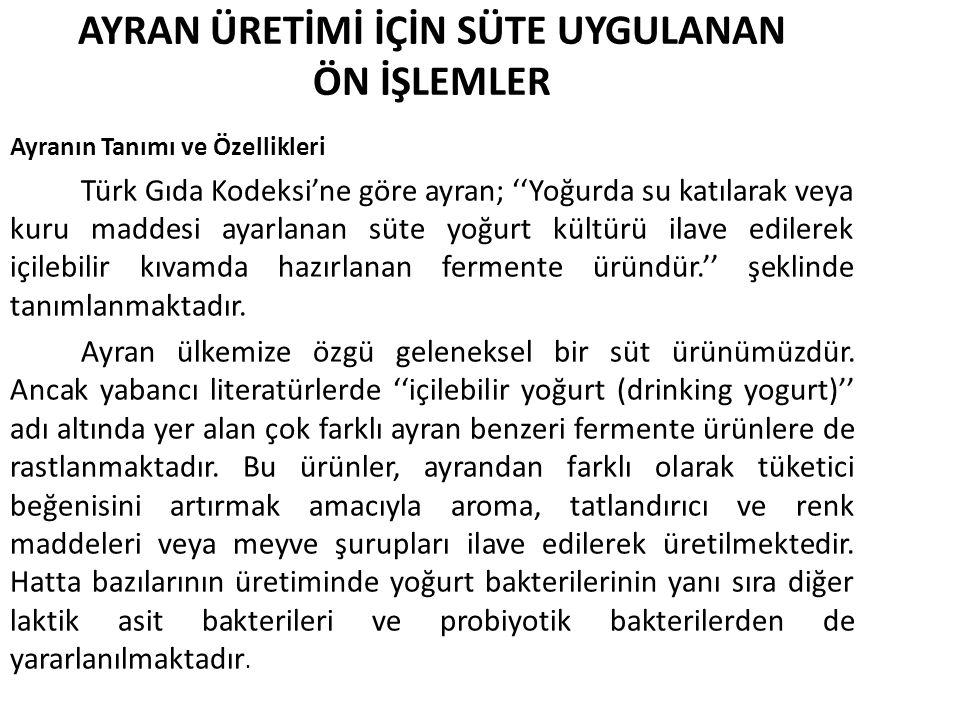 AYRAN ÜRETİMİ İÇİN SÜTE UYGULANAN ÖN İŞLEMLER Ayranın Tanımı ve Özellikleri Türk Gıda Kodeksi'ne göre ayran; ''Yoğurda su katılarak veya kuru maddesi