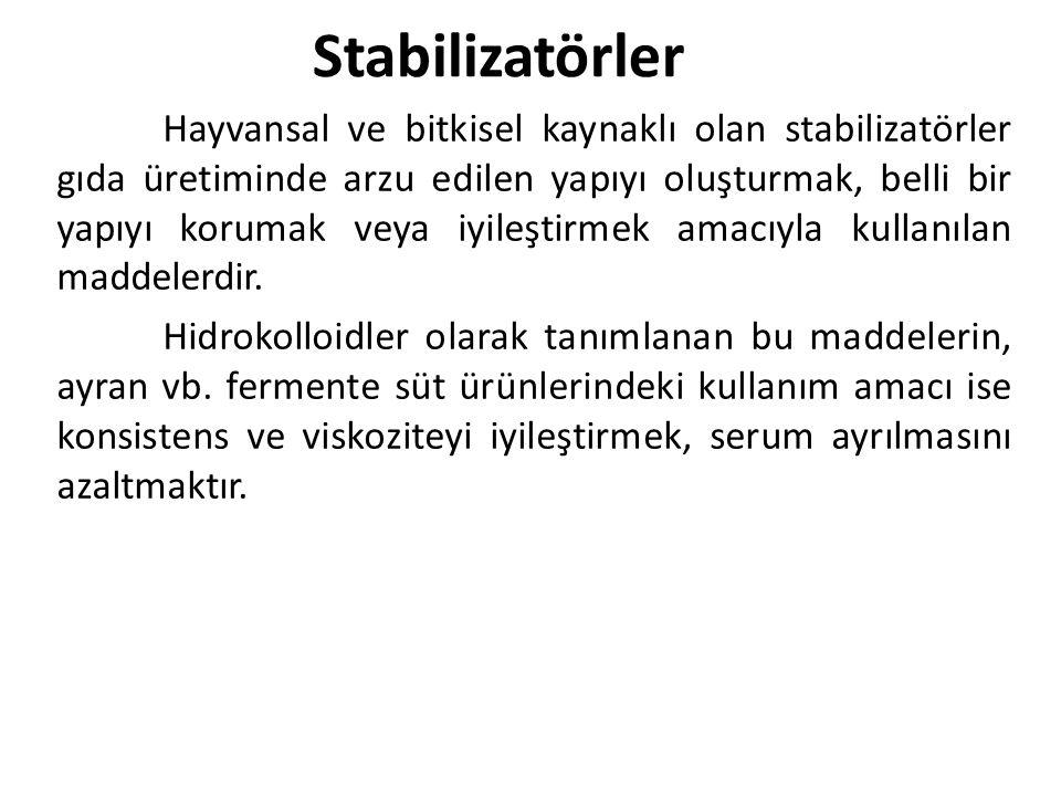 Stabilizatörler Hayvansal ve bitkisel kaynaklı olan stabilizatörler gıda üretiminde arzu edilen yapıyı oluşturmak, belli bir yapıyı korumak veya iyile