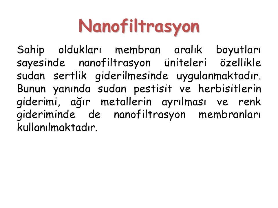 Nanofiltrasyon Sahip oldukları membran aralık boyutları sayesinde nanofiltrasyon üniteleri özellikle sudan sertlik giderilmesinde uygulanmaktadır. Bun