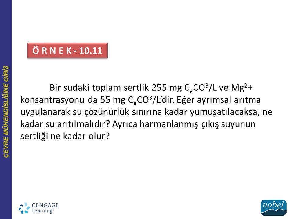 Bir sudaki toplam sertlik 255 mg C a CO 3 /L ve Mg 2 + konsantrasyonu da 55 mg C a CO 3 /L'dir. Eğer ayrımsal arıtma uygulanarak su çözünürlük sınırın