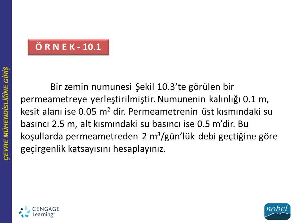 Şekil 10.3 Geçirimlilik katsayısını ölçmede kullanılan permeametre. Ö R N E K - 10.1