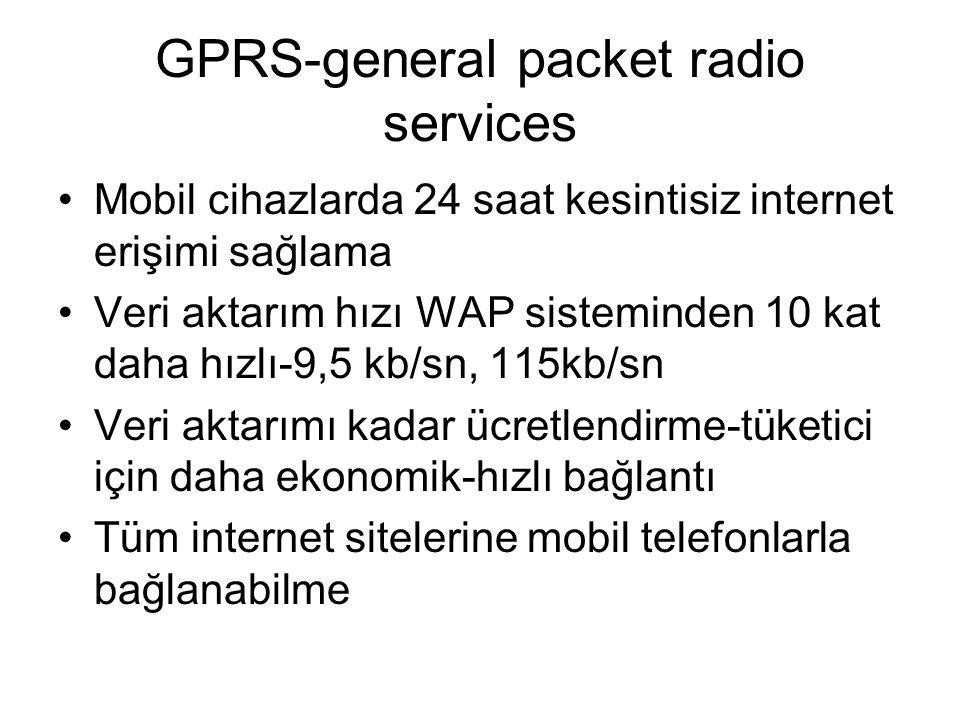 GPRS-general packet radio services Mobil cihazlarda 24 saat kesintisiz internet erişimi sağlama Veri aktarım hızı WAP sisteminden 10 kat daha hızlı-9,5 kb/sn, 115kb/sn Veri aktarımı kadar ücretlendirme-tüketici için daha ekonomik-hızlı bağlantı Tüm internet sitelerine mobil telefonlarla bağlanabilme
