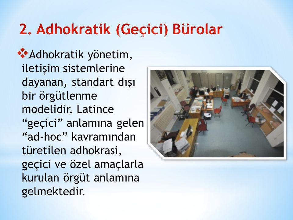 """ Adhokratik yönetim, iletişim sistemlerine dayanan, standart dışı bir örgütlenme modelidir. Latince """"geçici"""" anlamına gelen """"ad-hoc"""" kavramından türe"""