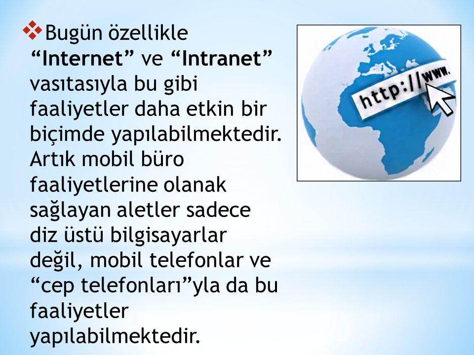 """ Bugün özellikle """"Internet"""" ve """"Intranet"""" vasıtasıyla bu gibi faaliyetler daha etkin bir biçimde yapılabilmektedir. Artık mobil büro faaliyetlerine o"""