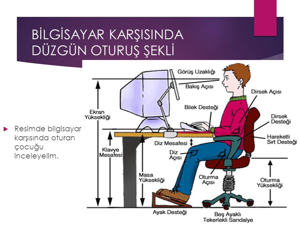 BİLGİSAYAR KARŞISINDA DÜZGÜN OTURUŞ ŞEKLİ  Resimde bilgisayar karşısında oturan çocuğu inceleyelim.